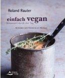 Roland Rauter: Einfach vegan