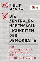 Philip Manow: Die zentralen Nebensächlichkeiten der Demokratie