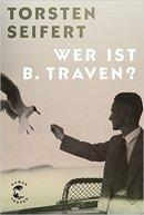 Torsten Seifert: Wer ist B. Traven?