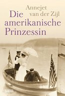 Annejet van der Zijl: Die amerikanische Prinzessin