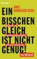 Anke Domscheit-Berg: Ein bisschen gleich ist nicht genug!