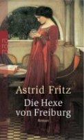 Astrid Fritz: Die Hexe von Freiburg