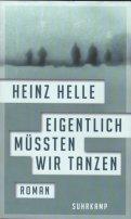 Heinz Helle: Eigentlich müssten wir tanzen