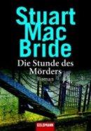 Stuart MacBride: Die Stunde des Mörders