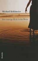 Michael Köhlmeier: Der traurige Blick in die Weite