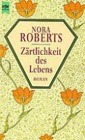 Nora Roberts: Zärtlichkeit des Lebens
