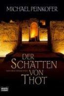 Michael Peinkofer: Der Schatten von Thot