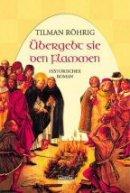Tilman Röhrig: Übergebt sie den Flammen