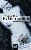 Rüdiger A. Glässer: Die Fährte der Wölfin
