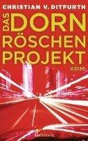 Christian von Ditfurth: Das Dornröschen-Projekt