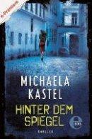 Michaela Kastel: Hinter dem Spiegel