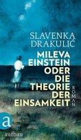 Slavenka Drakulic: Mileva Einstein oder Die Theorie der Einsamkeit