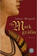 Sabine Weigand: Die Markgräfin