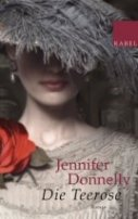 Jennifer Donnelly: Die Teerose