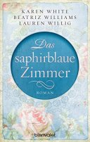 Beatriz Williams, Karen White, Lauren Willig: Das saphirblaue Zimmer