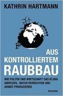 Kathrin Hartmann: Aus kontrolliertem Raubbau