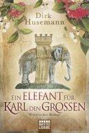 Dirk Husemann: Ein Elefant für Karl den Großen