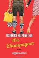 Friedrich Kalpenstein: Wie Champagner