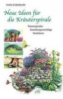 Irmela Erckenbrecht: Neue Ideen für die Kräuterspirale. Themenspiralen - Gestaltungsvorschläge - Variationen
