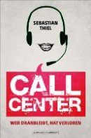 Sebastian Thiel: Callcenter - Wer dranbleibt, hat verloren