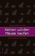Hans-Ulrich Grimm: Katzen würden Mäuse kaufen - Schwarzbuch Tierfutter