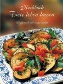 Gabriele Stiftung: Kochbuch Tiere leben lassen - vegetarisch und vegan kochen