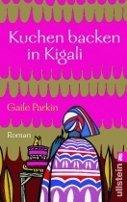 Gaile Parkin: Kuchen backen in Kigali