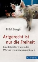 Hilal Sezgin: Artgerecht ist nur die Freiheit
