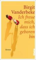 Birgit Vanderbeke: Ich freue mich, dass ich geboren bin