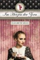 Elizabeth Miles: Im Herzen der Zorn