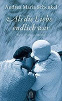 Andrea Maria Schenkel: Als die Liebe endlich war