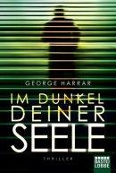 George Harrar: Im Dunkel deiner Seele