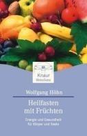 Wolfgang Höhn: Heilfasten mit Früchten