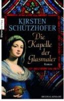 Kirsten Schützhofer: Die Kapelle der Glasmaler