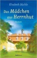 Elisabeth Büchle: Das Mädchen aus Herrnhut