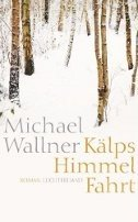 Michael Wallner: Kälps Himmelfahrt