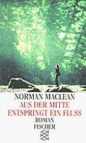 Norman Maclean: Aus der Mitte entspringt ein Fluss