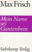 Max Frisch: Mein Name sei Gantenbein