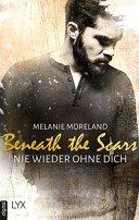 Melanie Moreland: Beneath the Scars - Nie wieder ohne dich