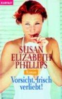 Susan Elizabeth Phillips: Vorsicht, frisch verliebt!