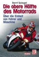 Bernt Spiegel: Die obere Hälfte des Motorrads