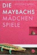 Annegrit Arens: Die Maybachs: Mädchenspiele