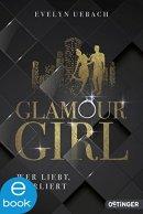 Evelyn Uebach: Glamour Girl: Wer liebt, verliert