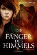 Thomas Krüger: Die Fänger des Himmels