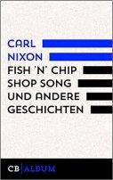 Carl Nixon: Fish 'n' Chip Shop Song und andere Geschichten