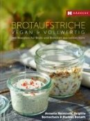 Annette Heimroth, Brigitte Bornschein, Markus Bonath: Brotaufstriche vegan & vollwertig