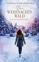 Angelika Schwarzhuber: Der Weihnachtswald