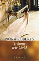Nora Roberts: Träume wie Gold