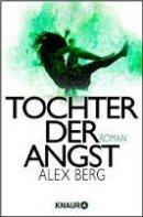 Alex Berg: Tochter der Angst