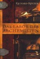 Richard Rötzer: Das Labor des Alchemisten